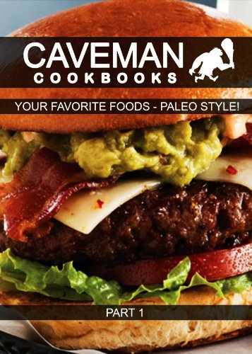 Your Favorite Foods - Paleo Style! Part 1 (Caveman Cookbooks) by Angela Anottacelli