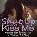 Shut Up and Kiss Me Audiobook by Claire C. Riley, Madeline Sheehan Narrated by Chandra Skyye