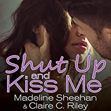 Shut Up and Kiss Me (       UNABRIDGED) by Claire C. Riley, Madeline Sheehan Narrated by Chandra Skyye