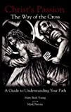 Christ's Passion: The Way of the Cross; A Guide to Understanding Your Path