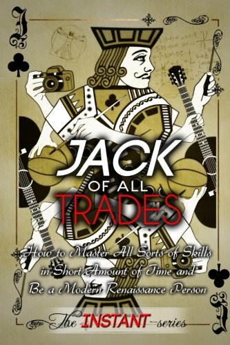 Jack of All Trades: How to Master All Sorts of Skills in Short Amount of Time and Be a Modern Renaissance Person (Jack Of All Trades compare prices)