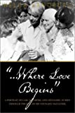 img - for ...Where Love Begins: A Portrait of Carl Sandburg and His Family as Seen Through the Eyes of His Youngest Daughter by Sandburg, Helga (2002) Paperback book / textbook / text book