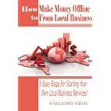 How To Make Money Offline : 5 Easy Steps For Starting Your Own Local Business Services!