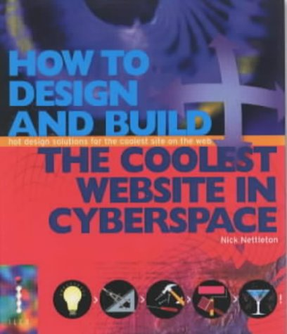 How To Design and Build the Coolest Website in Cyberspace: Hot Design Solutions for the Coolest Site on the Web