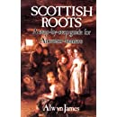Scottish Roots: A Step-by-Step Guide for Ancestor-Hunters