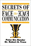 Secrets of Face-To-Face Communication: How to Communicate with Power