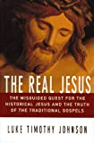 The Real Jesus: The Misguided Quest for the Historical Jesus and the Truth of the Traditional Gospels