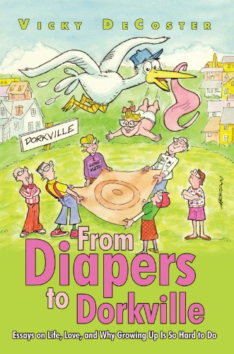 From Diapers To Dorkville:Essays On Life, Love, And Why Growing Up Is So Hard To Do front-997537