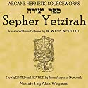 Sepher Yetzirah: The Book of Formation Audiobook by W. Wynn Westcott, translator, Jason Augustus Newcomb, editor Narrated by Alan Weyman