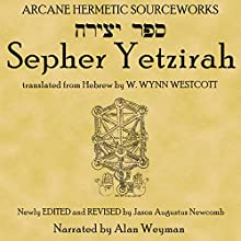 Sepher Yetzirah: The Book of Formation (       UNABRIDGED) by W. Wynn Westcott, translator, Jason Augustus Newcomb, editor Narrated by Alan Weyman