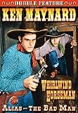 Ken Maynard Double Feature: Whirlwind Horseman/Alias - The Bad Man