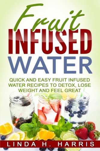 Fruit Infused Water: Quick and Easy Fruit Infused Water Recipes
