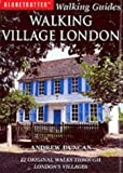 Walking Village London: 22 Original Walks Through London's Villages (Globetrotter Walking Guides) Andrew Duncan