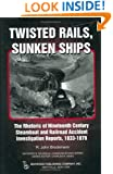 Twisted Rails, Sunken Ships: The Rhetoric Of Nineteenth Century Steamboat And Railroad Accident Investigation Reports, 1833-1879 (Baywood's Technical Communications Series)