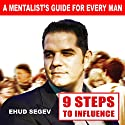 9 Steps to Influence: A Mentalist's Guide for Everyman (       UNABRIDGED) by Ehud Segev Narrated by Dave Wright