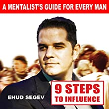 9 Steps to Influence: A Mentalist's Guide for Everyman | Livre audio Auteur(s) : Ehud Segev Narrateur(s) : Dave Wright