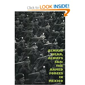 Always Near, Always Far: The Armed Forces In Mexico Jose Francisco et al Gallardo