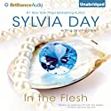 In the Flesh (       UNABRIDGED) by Sylvia Day Narrated by Mikael Naramore