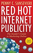 Red Hot Internet Publicity - Fourth Edition: The Insider's Guide to Marketing Online!