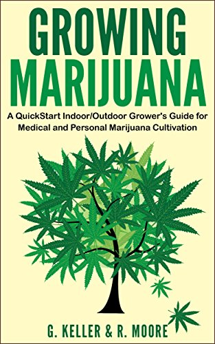 Marijuana: Growing Marijuana, A QuickStart Indoor And Outdoot Grower