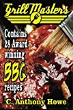 The GRILL MASTERS Award Winning Secret BBQ Recipes: The Professional's BARBEQUE BIBLE For Perfect BBQ SAUCES & BBQ CREATIONS (MASTER CHEF SERIES) (Volume 1)