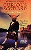 Curious Scotland: Tales from a Hidden History (1862077886) by George Rosie