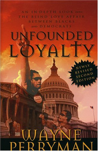 Unfounded Loyalty-Revised Second Edition: An In-Depth Look Into the Love Affair Between Blacks and Democrats PDF
