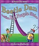 Beetle Dan and the Big Purple Slide: A Beetle Dan Story (Beetle Dan Series)
