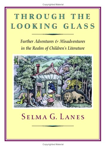 Through the Looking Glass : Further Adventures & Misadventures in the Realm of Childrens Literature, SELMA G. LANES