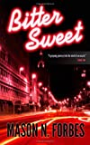 Mason N Forbes Bitter Sweet: A Controversial Crime Thriller