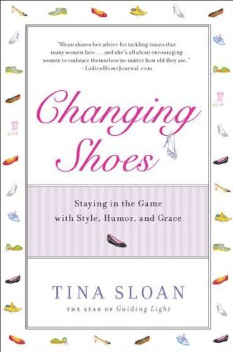 Changing Shoes: Staying in the Game with Style, Humor, and Grace by Tina Sloan (2011-08-02)