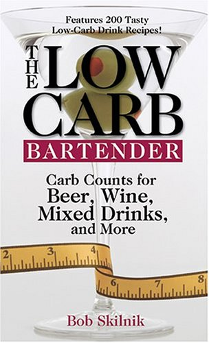 The Low Carb Bartender: Carb Counts For Beer, Wine, Mixed Drinks, And More