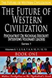 The Future of Western Civilization Series 1 Book 1: Psychiatrist Dr Nicholas Beecroft Interviews Visionary Leaders