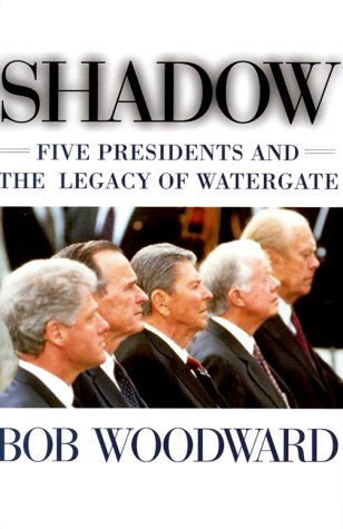 Shadow : Five Presidents and the Legacy of Watergate, BOB WOODWARD