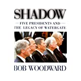 Shadow: Five Presidents and the Legacy of Watergate ~ Bob Woodward