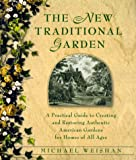 img - for The New Traditional Garden : A Practical Guide to Creating and Restoring Authentic American Gardens for Homes of All Ages book / textbook / text book