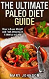 Paleo Diet: The Ultimate Paleo Diet Guide: How to Lose Weight and Feel Amazing in 6 Weeks or Less (Paleo Made Simple)