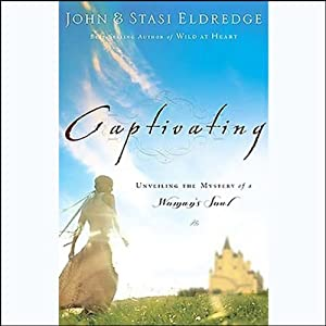 Captivating: Unveiling the Mystery of a Woman's Soul | [John Eldredge, Stasi Eldredge]