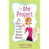 The Me Project: 21 Days to Living the Life You've Always Wanted ~ Kathi Lipp