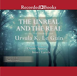 The Unreal and the Real: Selected Stories of Ursula K. Le Guin, Volume Two: Outer Space, Inner Lands Audiobook