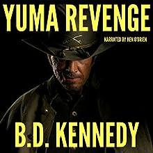 Yuma Revenge: Gun Mayhem Western Series, Book 1 Audiobook by B.D. Kennedy Narrated by Ken OBrien