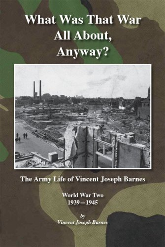 What Was That War All About, Anyway?: The Army Life Of Vincent Joseph Barnes