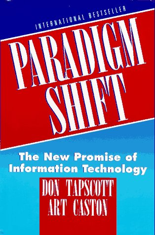 Paradigm Shift: The New Promise of Information Technology, DON TAPSCOTT, ART CASTON