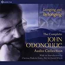 Longing and Belonging: The Complete John O'Donohue Audio Collection  by John O'Donohue Narrated by John O'Donohue