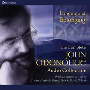 Longing and Belonging: The Complete John O'Donohue Audio Collection | [John O'Donohue]