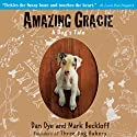 Amazing Gracie: A Dog's Tale (       UNABRIDGED) by Mark Beckloff, Dan Dye Narrated by Henry Leyva