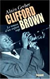 echange, troc Alain Gerber - Clifford Brown, le roman d'un enfant sage