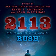2113: Stories Inspired by the Music of Rush Audiobook by Kevin J. Anderson - editor, John McFetridge - editor Narrated by Paul Boehmer