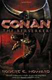 Robert E. Howard Conan the Berserker (Conan Classics 2)