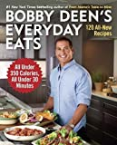 Bobby Deens Everyday Eats: 120 All-New Recipes, All Under 350 Calories, All Under 30 Minutes by Deen, Bobby (2014) Paperback
